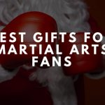 Best Gifts for Martial Arts Fans